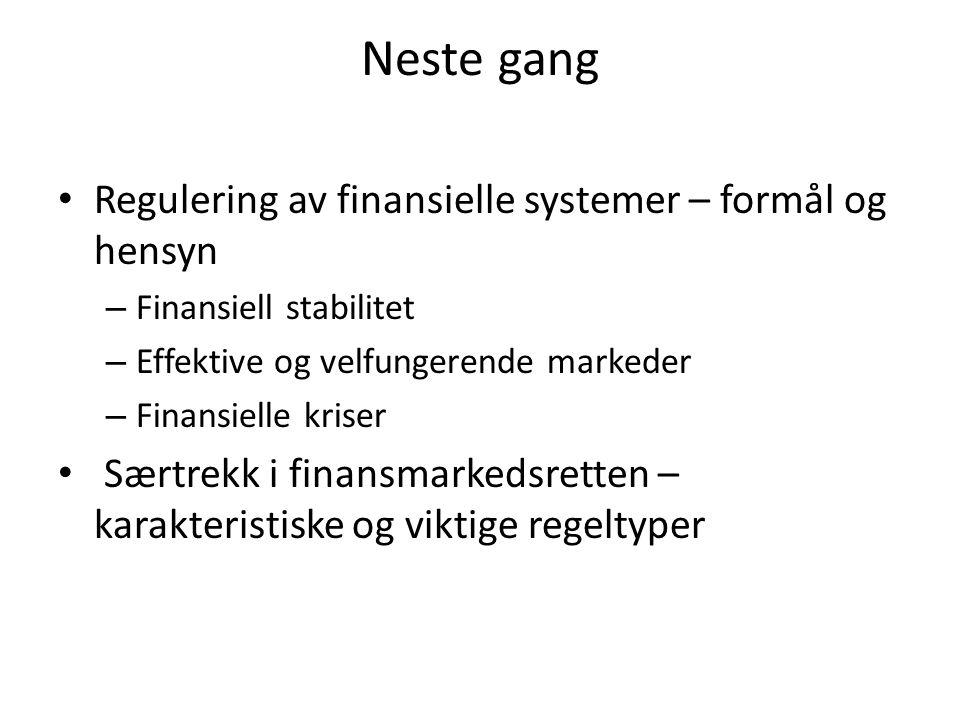 Neste gang • Regulering av finansielle systemer – formål og hensyn – Finansiell stabilitet – Effektive og velfungerende markeder – Finansielle kriser