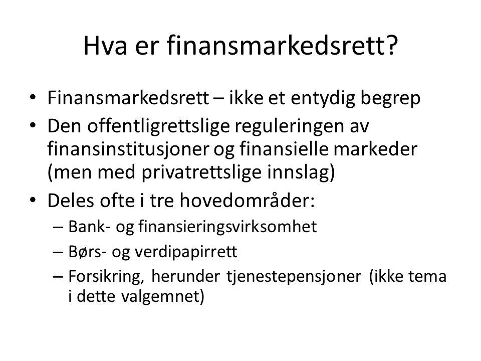Hva er finansmarkedsrett? • Finansmarkedsrett – ikke et entydig begrep • Den offentligrettslige reguleringen av finansinstitusjoner og finansielle mar