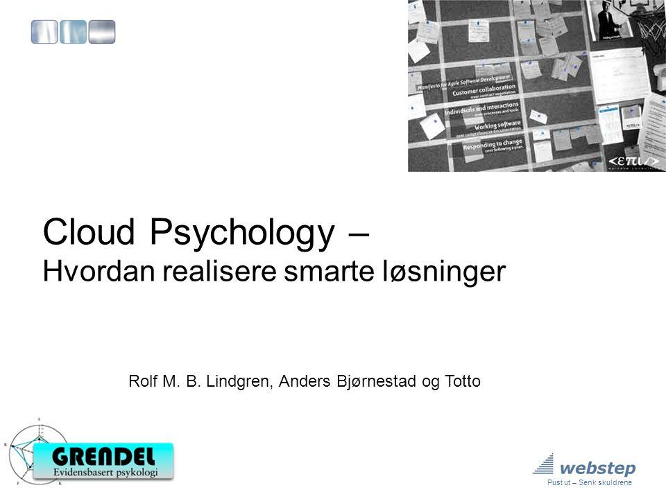 Pust ut – Senk skuldrene Cloud Psychology – Hvordan realisere smarte løsninger Rolf M. B. Lindgren, Anders Bjørnestad og Totto