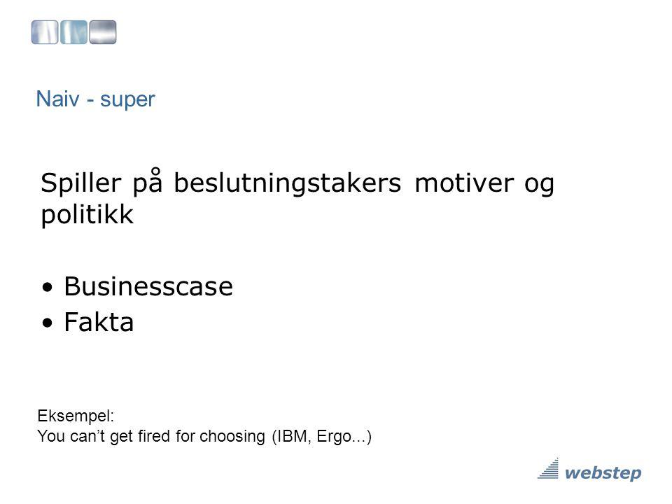 Naiv - super Spiller på beslutningstakers motiver og politikk • Businesscase • Fakta Eksempel: You can't get fired for choosing (IBM, Ergo...)