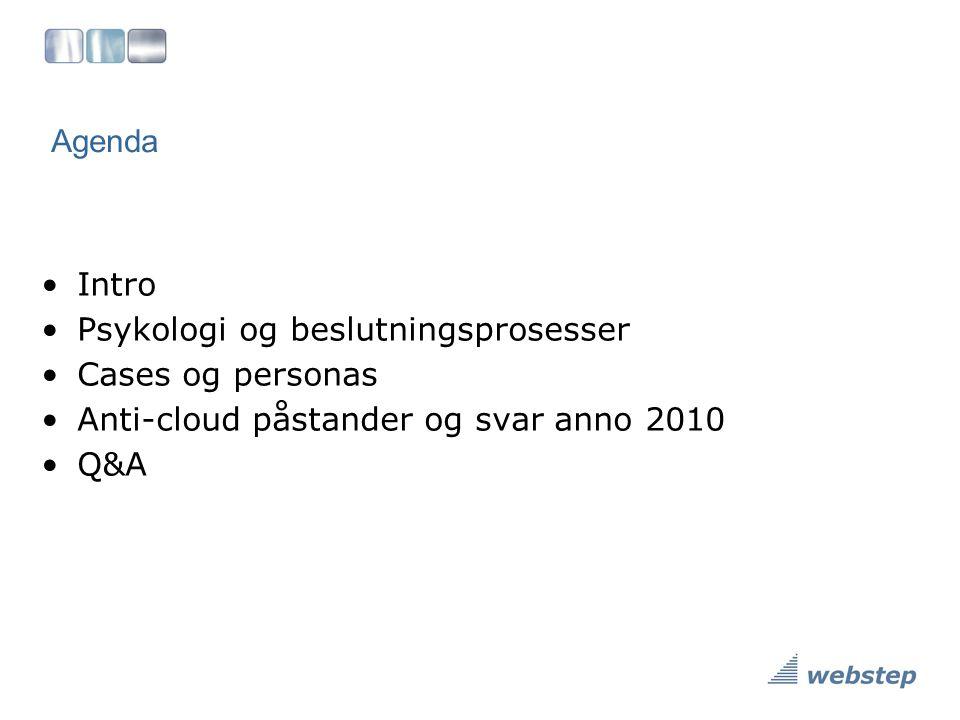 Agenda •Intro •Psykologi og beslutningsprosesser •Cases og personas •Anti-cloud påstander og svar anno 2010 •Q&A