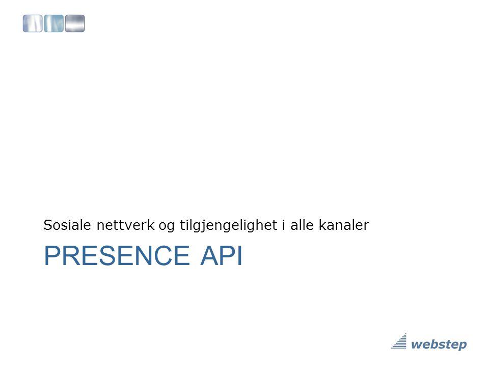 PRESENCE API Sosiale nettverk og tilgjengelighet i alle kanaler
