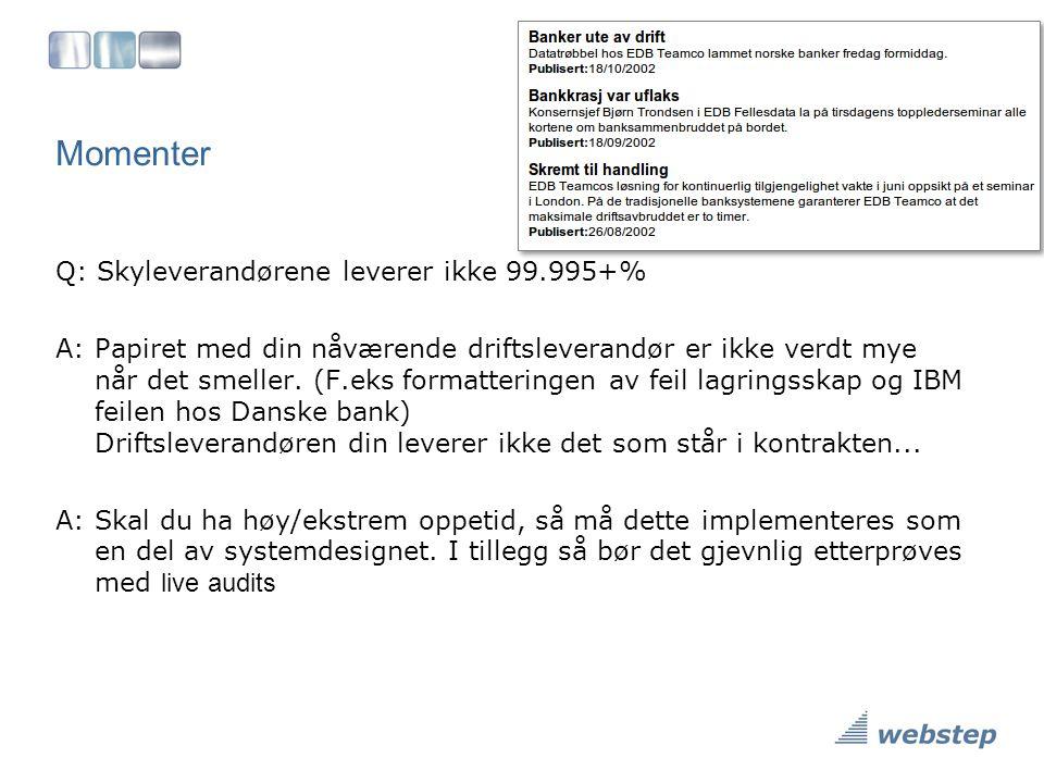 Momenter Q: Skyleverandørene leverer ikke 99.995+% A: Papiret med din nåværende driftsleverandør er ikke verdt mye når det smeller. (F.eks formatterin