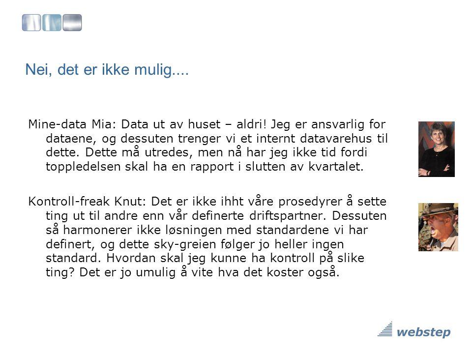 Nei, det er ikke mulig.... Mine-data Mia: Data ut av huset – aldri! Jeg er ansvarlig for dataene, og dessuten trenger vi et internt datavarehus til de