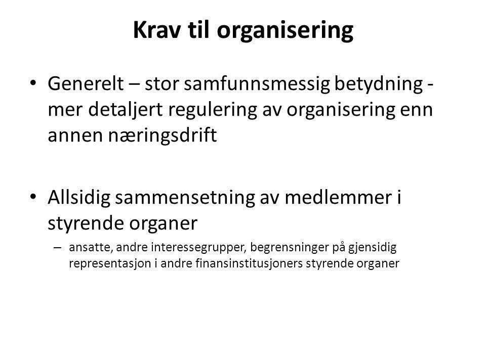 Krav til organisering • Generelt – stor samfunnsmessig betydning - mer detaljert regulering av organisering enn annen næringsdrift • Allsidig sammense