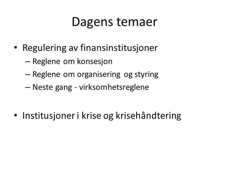 Dagens temaer • Regulering av finansinstitusjoner – Reglene om konsesjon – Reglene om organisering og styring – Neste gang - virksomhetsreglene • Inst