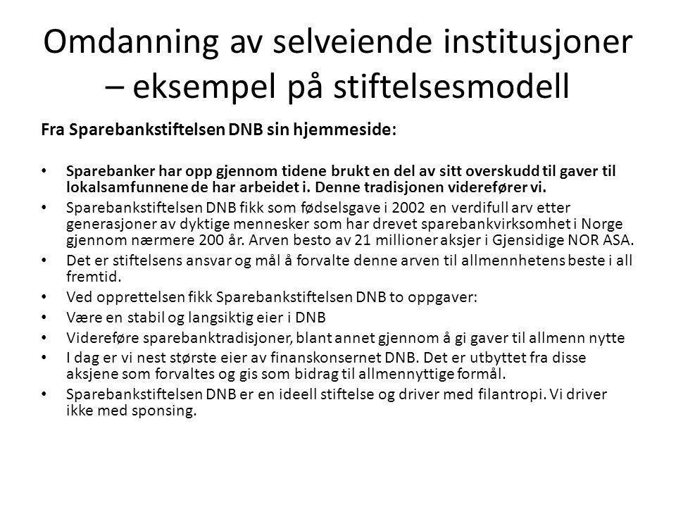 Omdanning av selveiende institusjoner – eksempel på stiftelsesmodell Fra Sparebankstiftelsen DNB sin hjemmeside: • Sparebanker har opp gjennom tidene