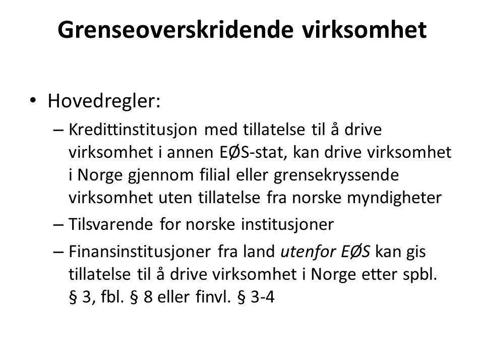 Grenseoverskridende virksomhet • Hovedregler: – Kredittinstitusjon med tillatelse til å drive virksomhet i annen EØS-stat, kan drive virksomhet i Norg