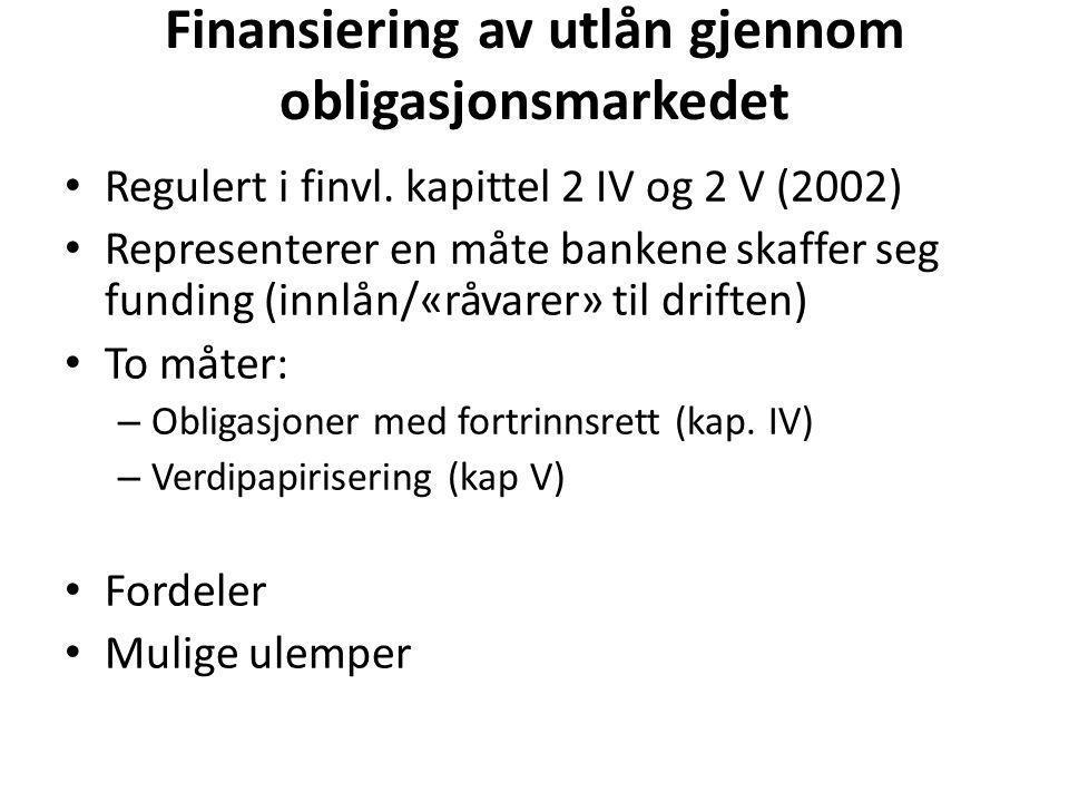 Finansiering av utlån gjennom obligasjonsmarkedet • Regulert i finvl. kapittel 2 IV og 2 V (2002) • Representerer en måte bankene skaffer seg funding