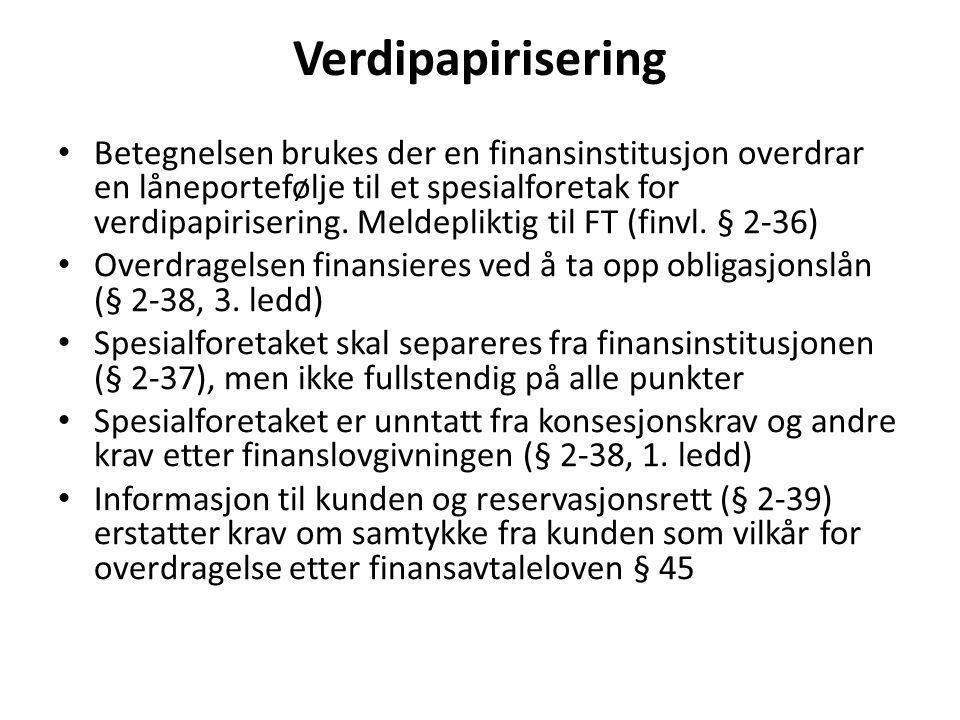 Verdipapirisering • Betegnelsen brukes der en finansinstitusjon overdrar en låneportefølje til et spesialforetak for verdipapirisering. Meldepliktig t