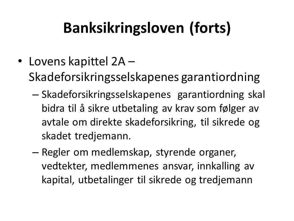 Banksikringsloven (forts) • Lovens kapittel 2A – Skadeforsikringsselskapenes garantiordning – Skadeforsikringsselskapenes garantiordning skal bidra ti