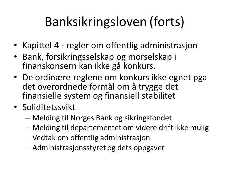 Banksikringsloven (forts) • Kapittel 4 - regler om offentlig administrasjon • Bank, forsikringsselskap og morselskap i finanskonsern kan ikke gå konku