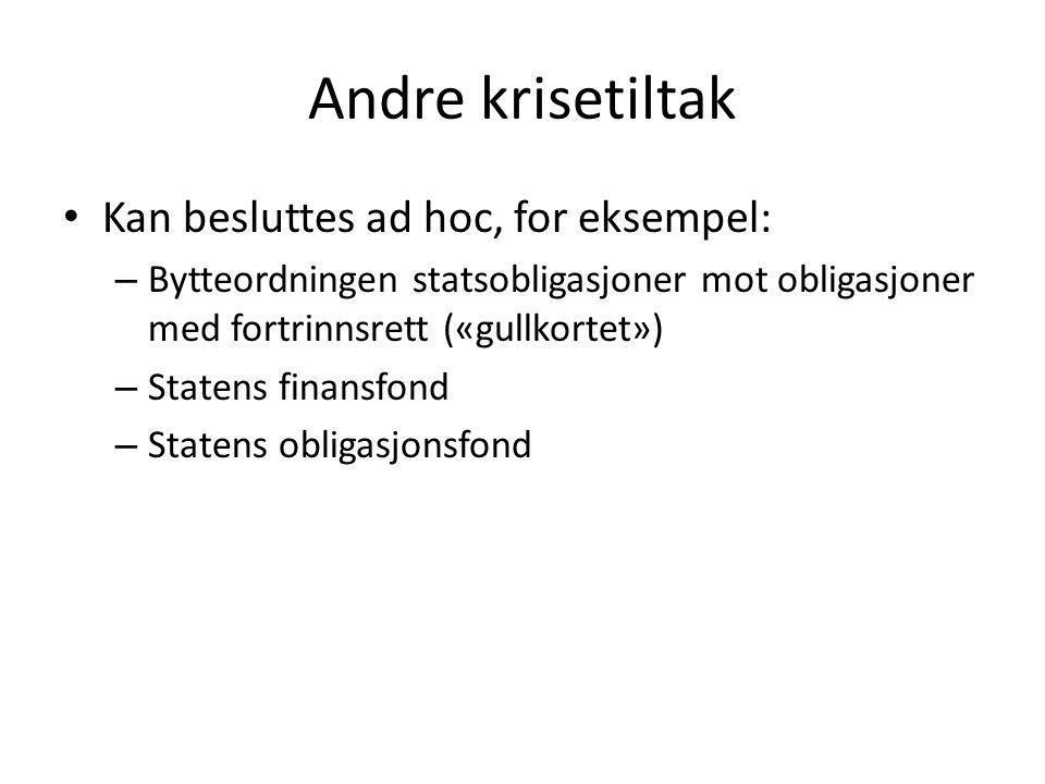 Andre krisetiltak • Kan besluttes ad hoc, for eksempel: – Bytteordningen statsobligasjoner mot obligasjoner med fortrinnsrett («gullkortet») – Statens
