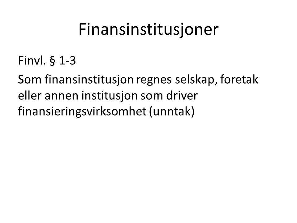 Finansinstitusjoner Finvl. § 1-3 Som finansinstitusjon regnes selskap, foretak eller annen institusjon som driver finansieringsvirksomhet (unntak)