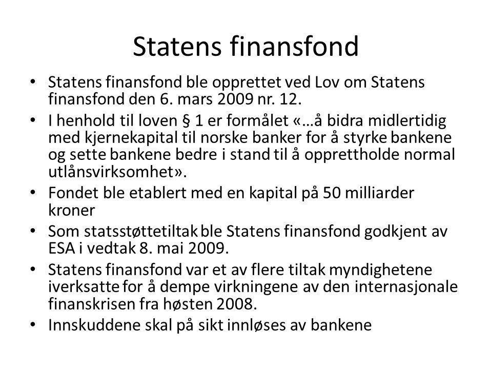 Statens finansfond • Statens finansfond ble opprettet ved Lov om Statens finansfond den 6. mars 2009 nr. 12. • I henhold til loven § 1 er formålet «…å