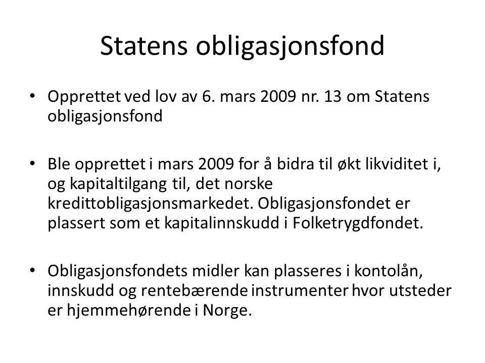Statens obligasjonsfond • Opprettet ved lov av 6. mars 2009 nr. 13 om Statens obligasjonsfond • Ble opprettet i mars 2009 for å bidra til økt likvidit