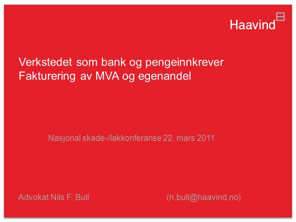 Verkstedet som bank og pengeinnkrever Fakturering av MVA og egenandel Nasjonal skade-/lakkonferanse 22. mars 2011 Advokat Nils F. Bull(n.bull@haavind.