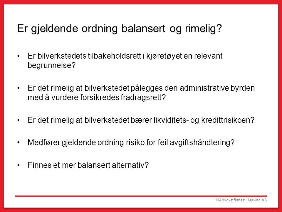 11Advokatfirmaet Haavind AS Er gjeldende ordning balansert og rimelig? •Er bilverkstedets tilbakeholdsrett i kjøretøyet en relevant begrunnelse? •Er d