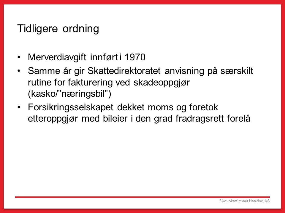 3Advokatfirmaet Haavind AS Tidligere ordning •Merverdiavgift innført i 1970 •Samme år gir Skattedirektoratet anvisning på særskilt rutine for fakturer