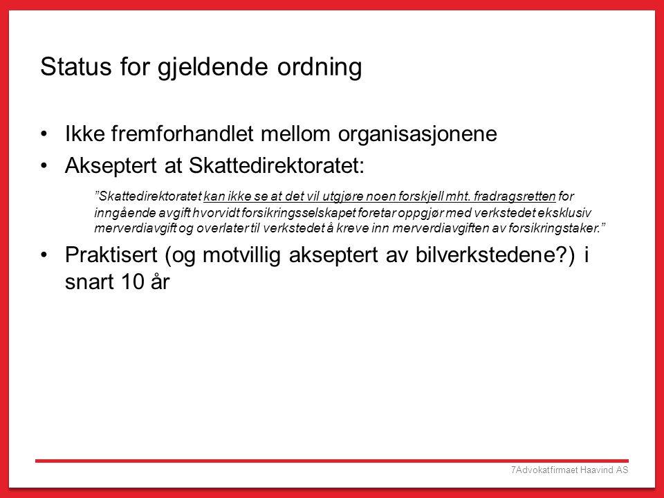 """7Advokatfirmaet Haavind AS Status for gjeldende ordning •Ikke fremforhandlet mellom organisasjonene •Akseptert at Skattedirektoratet: """"Skattedirektora"""