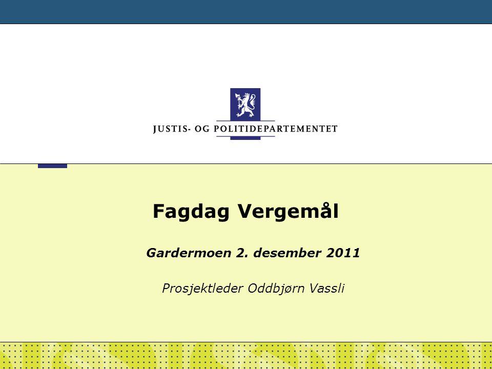 Fagdag Vergemål Gardermoen 2. desember 2011 Prosjektleder Oddbjørn Vassli