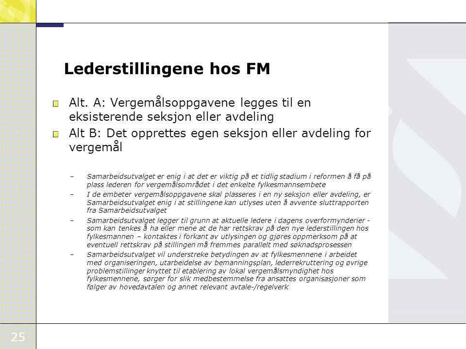 25 Lederstillingene hos FM Alt. A: Vergemålsoppgavene legges til en eksisterende seksjon eller avdeling Alt B: Det opprettes egen seksjon eller avdeli