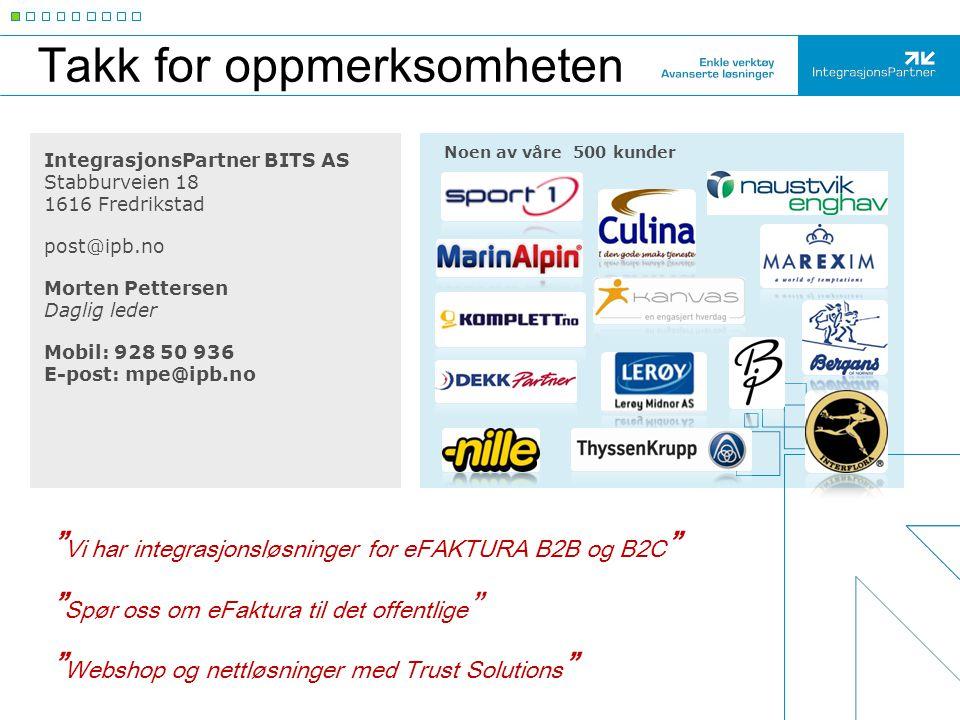 Takk for oppmerksomheten IntegrasjonsPartner BITS AS Stabburveien 18 1616 Fredrikstad post@ipb.no Morten Pettersen Daglig leder Mobil: 928 50 936 E-po