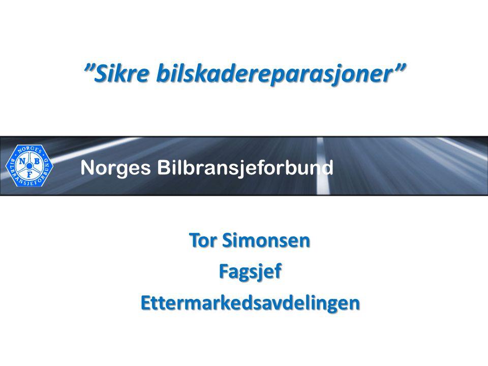 Norges Bilbransjeforbund Sikre bilskadereparasjoner Tor Simonsen FagsjefEttermarkedsavdelingen