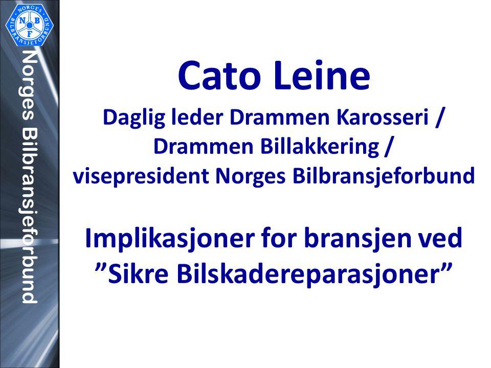 Norges Bilbransjeforbund Cato Leine Daglig leder Drammen Karosseri / Drammen Billakkering / visepresident Norges Bilbransjeforbund Implikasjoner for bransjen ved Sikre Bilskadereparasjoner