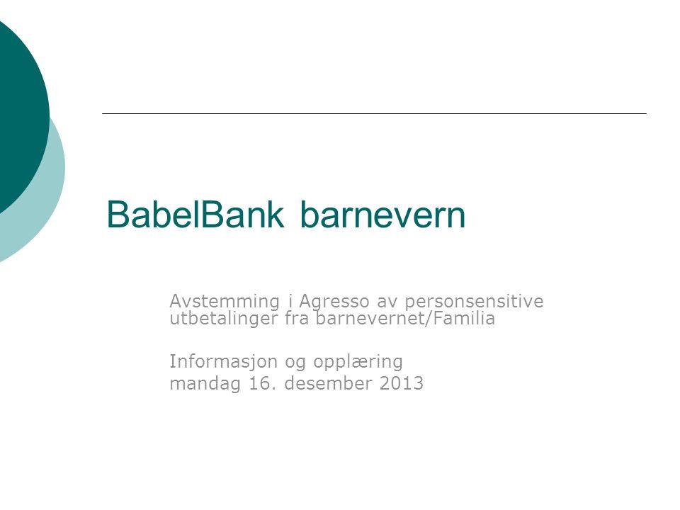 BabelBank barnevern Avstemming i Agresso av personsensitive utbetalinger fra barnevernet/Familia Informasjon og opplæring mandag 16.