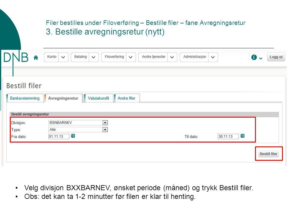 Filer bestilles under Filoverføring – Bestille filer – fane Avregningsretur 3.