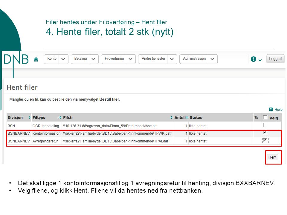 Filer hentes under Filoverføring – Hent filer 4.