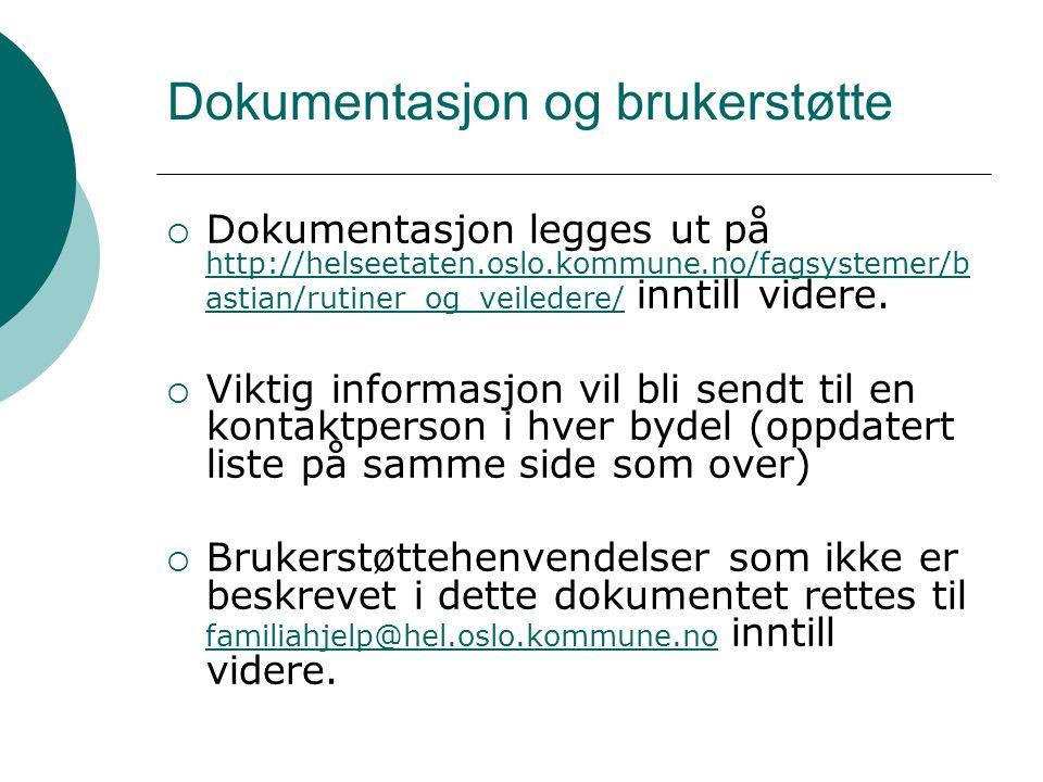 Dokumentasjon og brukerstøtte  Dokumentasjon legges ut på http://helseetaten.oslo.kommune.no/fagsystemer/b astian/rutiner_og_veiledere/ inntill videre.