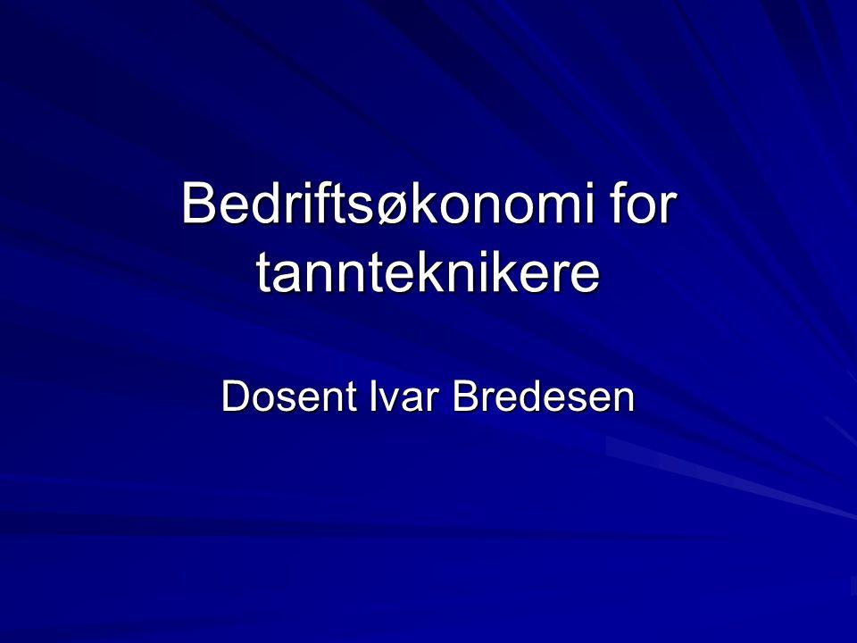 Bedriftsøkonomi for tannteknikere Dosent Ivar Bredesen