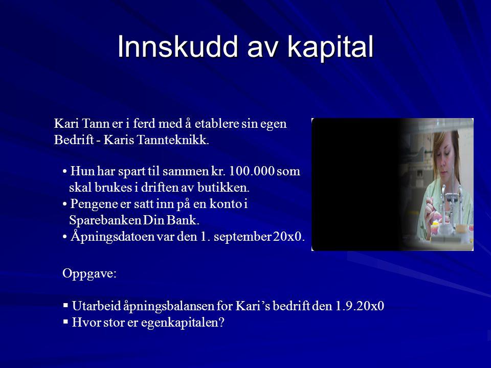 Innskudd av kapital Kari Tann er i ferd med å etablere sin egen Bedrift - Karis Tannteknikk. • Hun har spart til sammen kr. 100.000 som skal brukes i