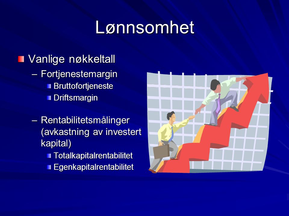Lønnsomhet Vanlige nøkkeltall –Fortjenestemargin BruttofortjenesteDriftsmargin –Rentabilitetsmålinger (avkastning av investert kapital) TotalkapitalrentabilitetEgenkapitalrentabilitet