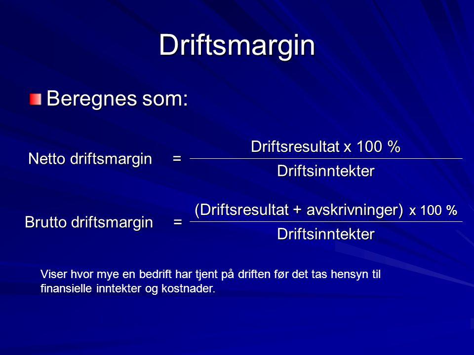 Driftsmargin Beregnes som: = Netto driftsmargin Driftsinntekter Driftsresultat x 100 % Viser hvor mye en bedrift har tjent på driften før det tas hens