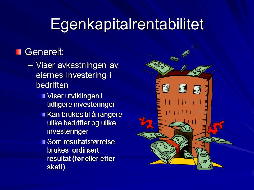 Egenkapitalrentabilitet Generelt: –Viser avkastningen av eiernes investering i bedriften Viser utviklingen i tidligere investeringer Kan brukes til å rangere ulike bedrifter og ulike investeringer Som resultatstørrelse brukes ordinært resultat (før eller etter skatt)