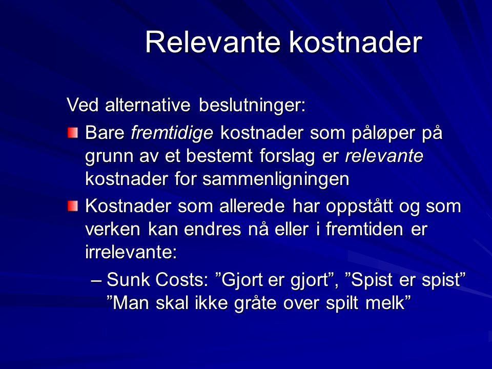 Relevante kostnader Ved alternative beslutninger: Bare fremtidige kostnader som påløper på grunn av et bestemt forslag er relevante kostnader for samm