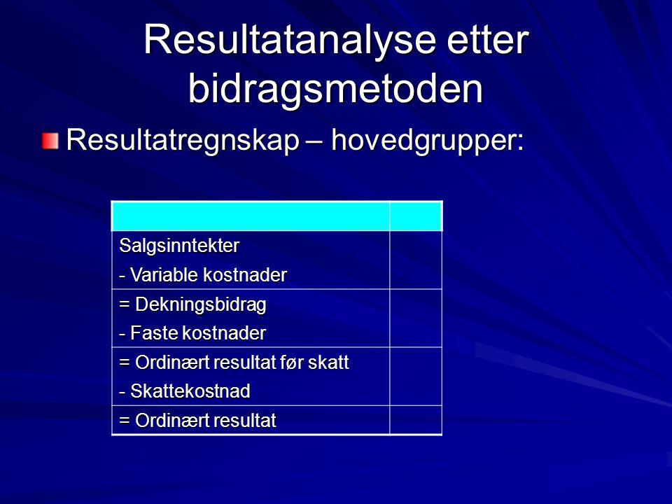 Resultatanalyse etter bidragsmetoden Resultatregnskap – hovedgrupper: Salgsinntekter - Variable kostnader = Dekningsbidrag - Faste kostnader = Ordinær