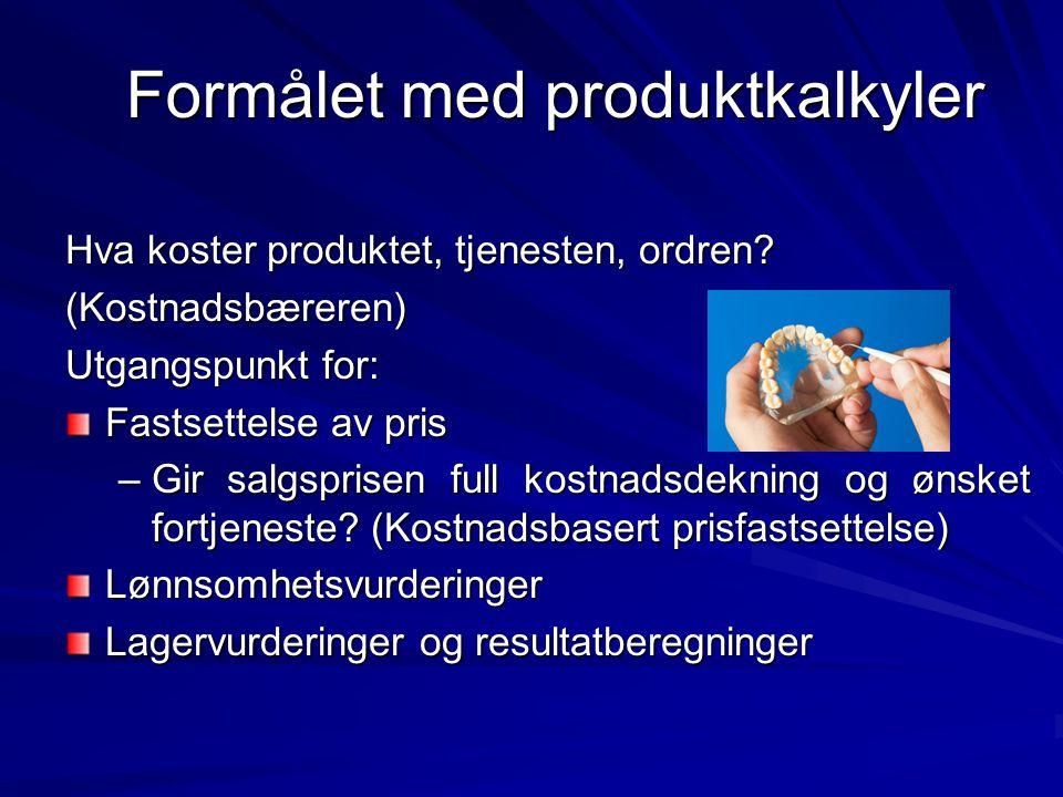 Formålet med produktkalkyler Hva koster produktet, tjenesten, ordren.