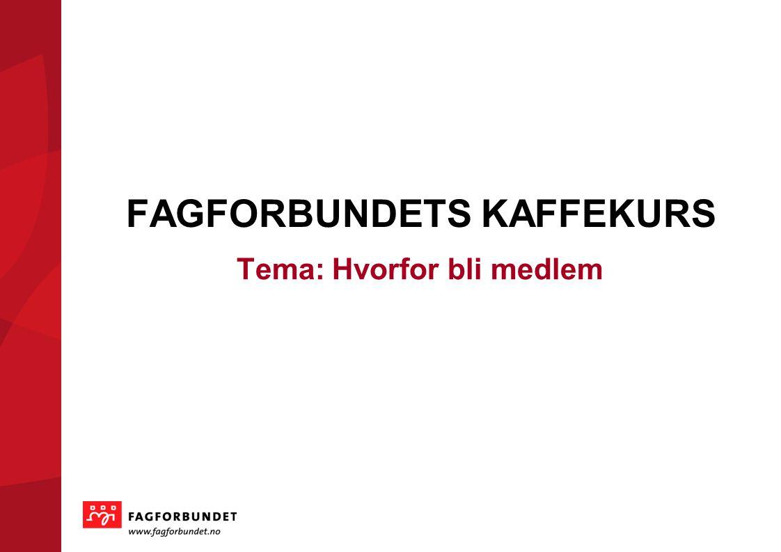 KOMMUNEVALGET 2011 FAGFORBUNDETS KAFFEKURS Tema: Hvorfor bli medlem