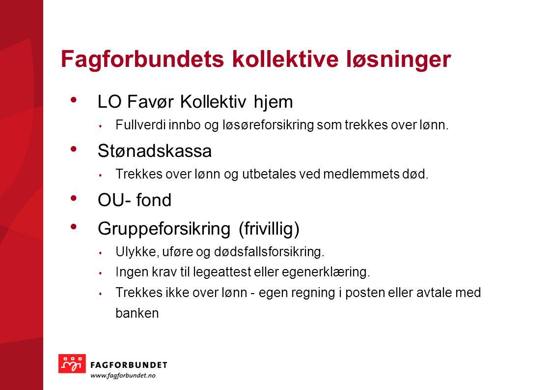 KOMMUNEVALGET 2011 Fagforbundets kollektive løsninger • LO Favør Kollektiv hjem • Fullverdi innbo og løsøreforsikring som trekkes over lønn.