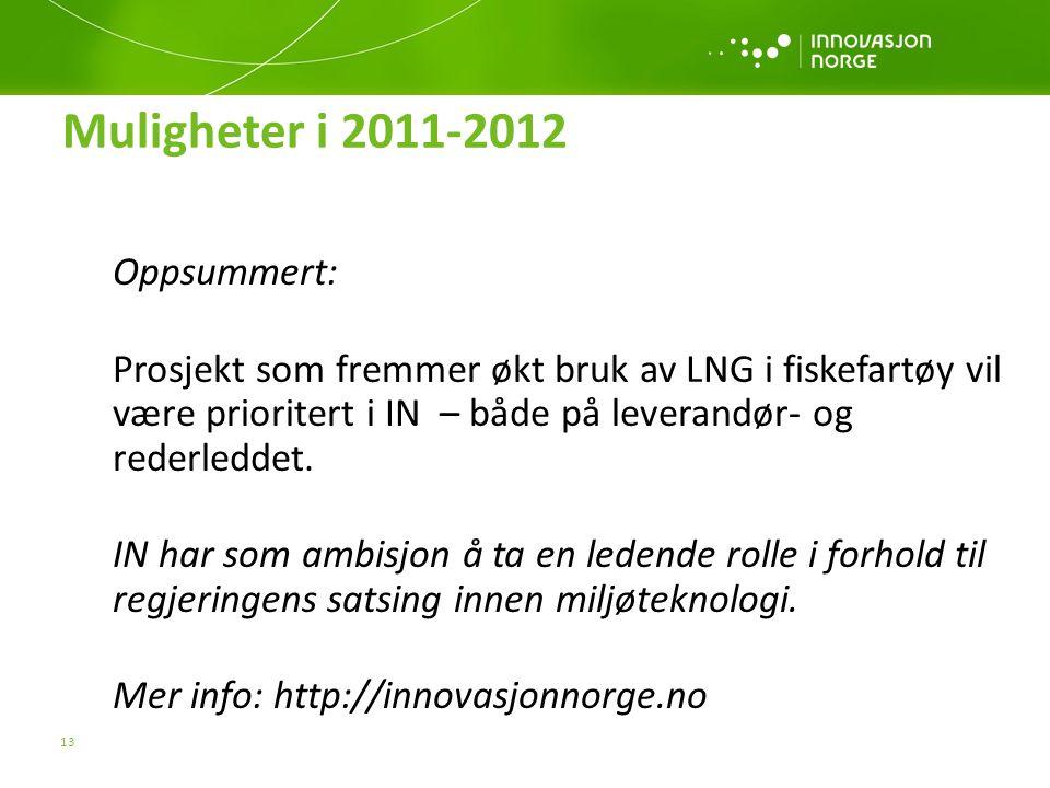 13 Muligheter i 2011-2012 Oppsummert: Prosjekt som fremmer økt bruk av LNG i fiskefartøy vil være prioritert i IN – både på leverandør- og rederleddet.
