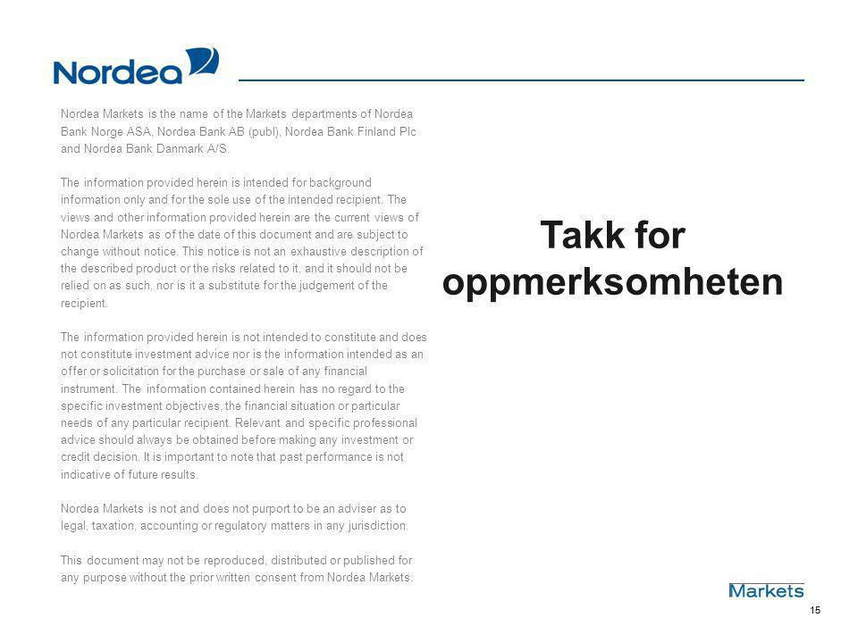 15 Takk for oppmerksomheten Nordea Markets is the name of the Markets departments of Nordea Bank Norge ASA, Nordea Bank AB (publ), Nordea Bank Finland Plc and Nordea Bank Danmark A/S.