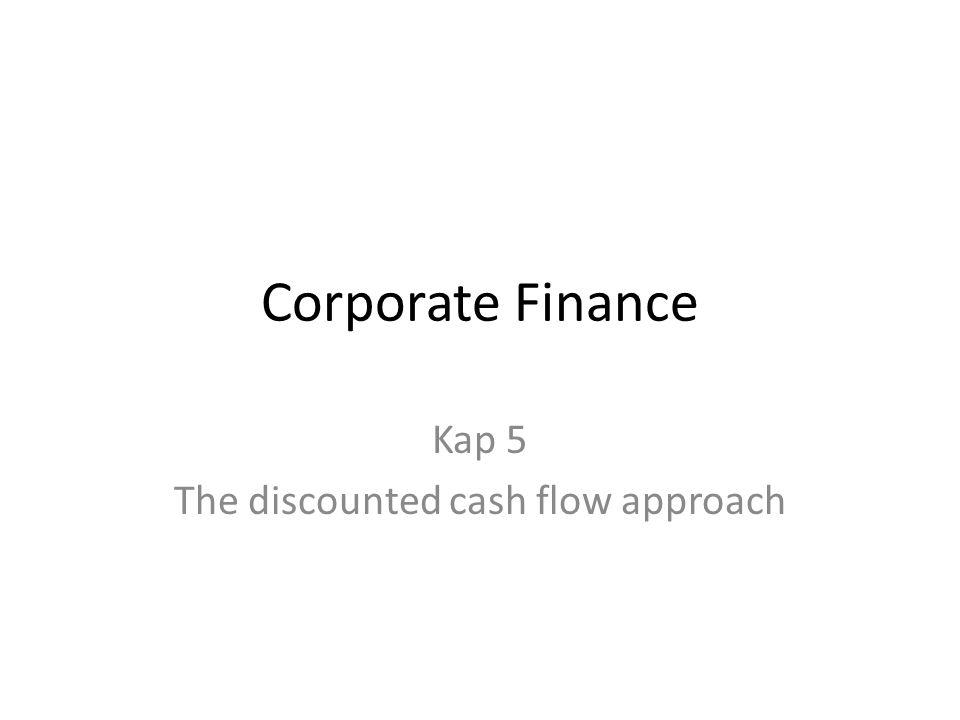 Corporate Finance Kap 5 The discounted cash flow approach