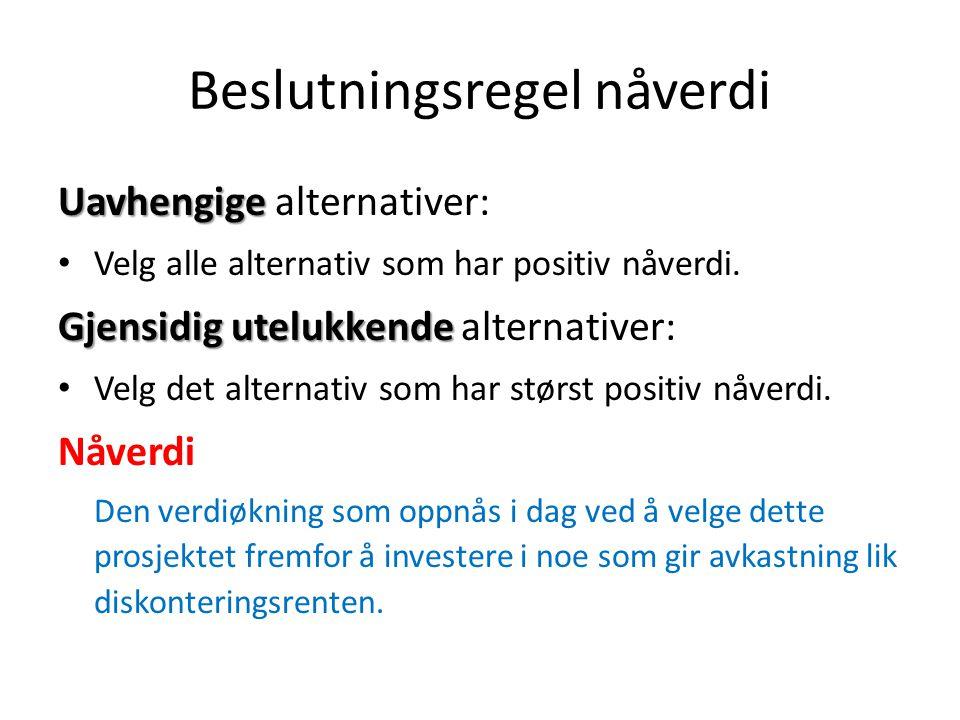 Beslutningsregel nåverdi Uavhengige Uavhengige alternativer: • Velg alle alternativ som har positiv nåverdi. Gjensidig utelukkende Gjensidig utelukken