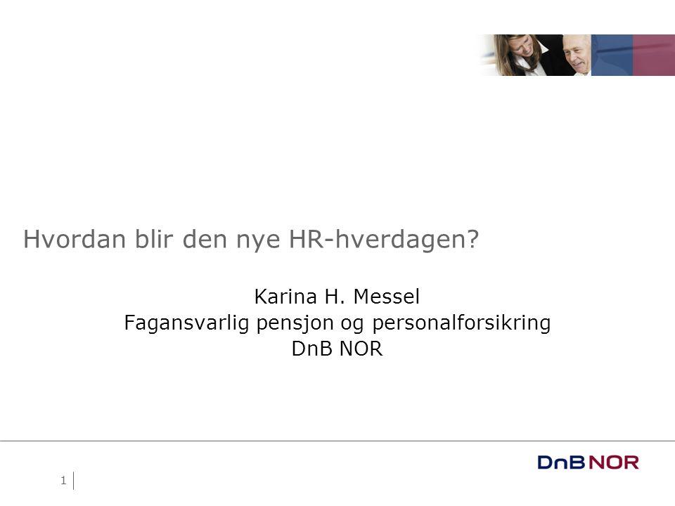 1 Hvordan blir den nye HR-hverdagen? Karina H. Messel Fagansvarlig pensjon og personalforsikring DnB NOR