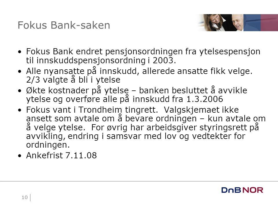 10 Fokus Bank-saken •Fokus Bank endret pensjonsordningen fra ytelsespensjon til innskuddspensjonsordning i 2003. •Alle nyansatte på innskudd, allerede