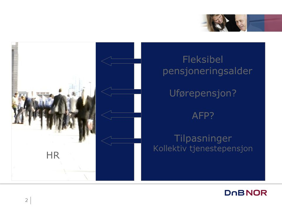 2 HR Fleksibel pensjoneringsalder Uførepensjon? AFP? Tilpasninger Kollektiv tjenestepensjon HR